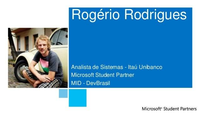 Analista de Sistemas - Itaú Unibanco Microsoft Student Partner MID - DevBrasil Rogério Rodrigues