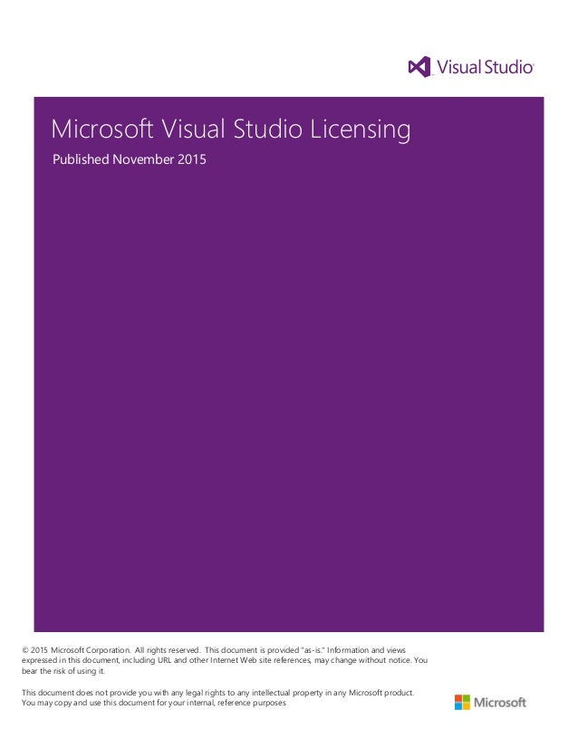 Microsoft Visual Studio Licensing Published November 2015 © 2015 Microsoft Corporation. All rights reserved. This document...