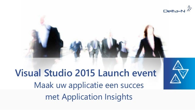 Visual Studio 2015 Launch event Maak uw applicatie een succes met Application Insights