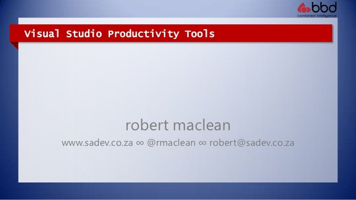 Visual Studio Productivity Tools<br />robertmaclean<br />www.sadev.co.za ∞ @rmaclean ∞ robert@sadev.co.za<br />