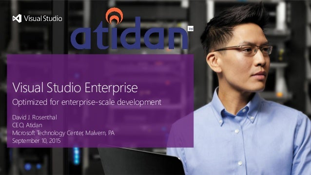 David J. Rosenthal CEO, Atidan Microsoft Technology Center, Malvern, PA September 10, 2015 Visual Studio Enterprise Optimi...
