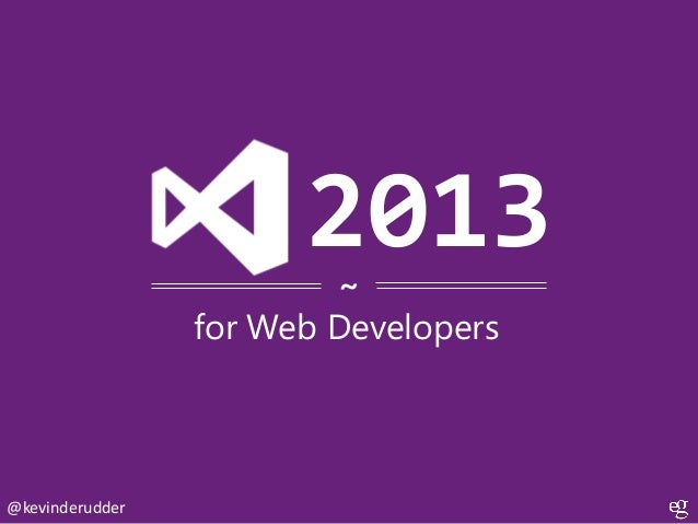 2013 ~  for Web Developers  @kevinderudder