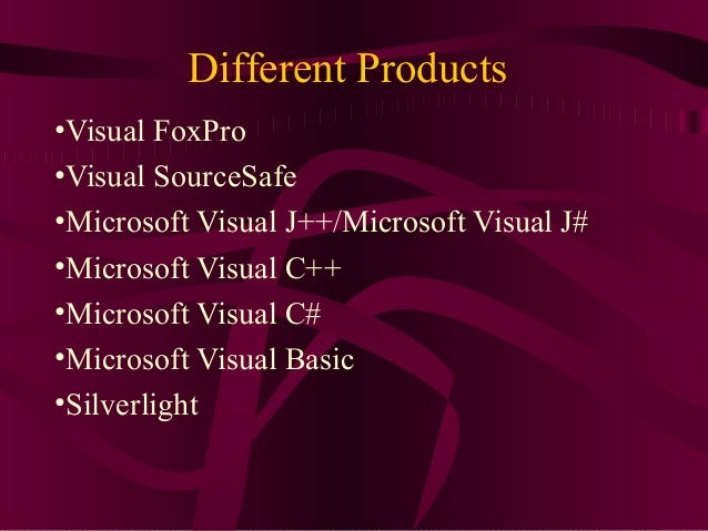 Different Products•Visual FoxPro•Visual SourceSafe•Microsoft Visual J++/Microsoft Visual J#•Microsoft Visual C++•Microsoft...