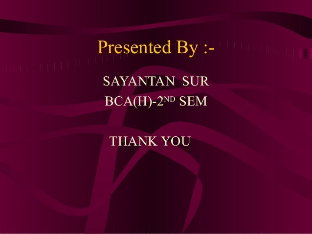 Presented By :-SAYANTAN SURBCA(H)-2ND SEM THANK YOU