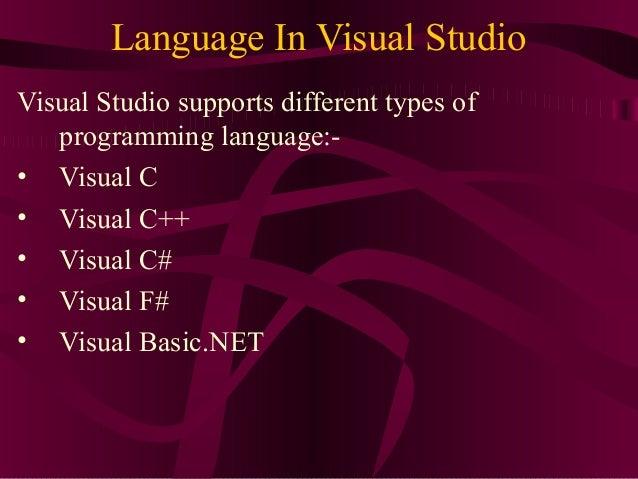 Language In Visual StudioVisual Studio supports different types of   programming language:-• Visual C• Visual C++• Visual ...