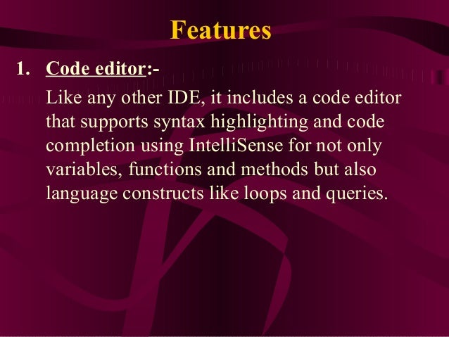 Features1. Code editor:-   Like any other IDE, it includes a code editor   that supports syntax highlighting and code   co...