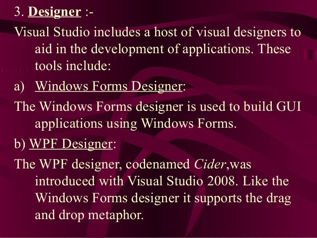3. Designer :-Visual Studio includes a host of visual designers to    aid in the development of applications. These    too...