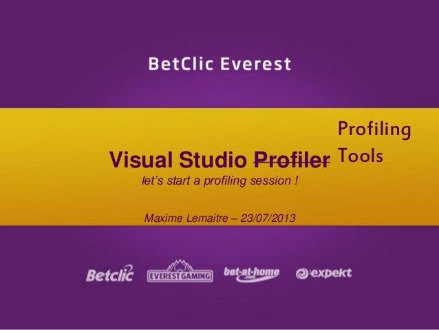 Visual Studio Profiler let's start a profiling session ! Maxime Lemaitre – 23/07/2013 Profiling Tools