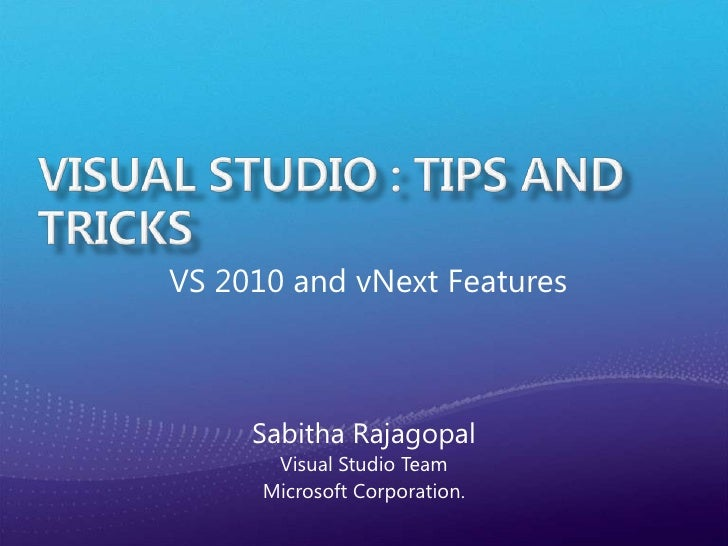 VS 2010 and vNext Features     Sabitha Rajagopal       Visual Studio Team      Microsoft Corporation.