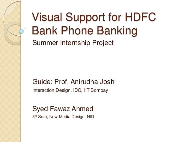 Visual Support for HDFC Bank Phone Banking<br />Summer Internship Project<br />Guide: Prof. Anirudha Joshi<br />Interactio...