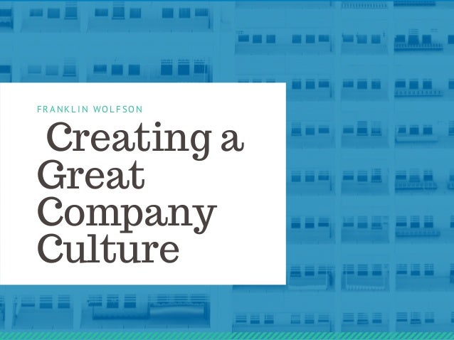 Creating a Great Company Culture FRANKLIN WOLFSON