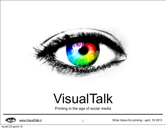 www.VisualTalk.it What future for printing - april, 18 20131VisualTalkPrinting in the age of social medialunedì 22 aprile 13