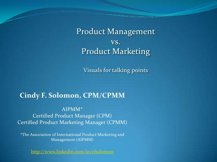 Product Management<br />vs. <br />Product Marketing<br />Visuals for talking points<br />Cindy F. Solomon, CPM/CPMM<br />A...