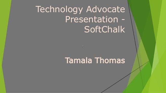 Technology Advocate Presentation - SoftChalk Tamala Thomas
