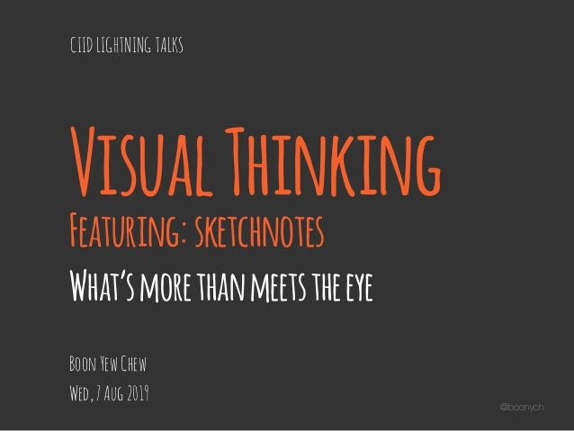 @boonych VisualThinking Featuring:sketchnotes What'smorethanmeetstheeye BoonYewChew Wed,7Aug2019 CIIDLIGHTNINGTALKS