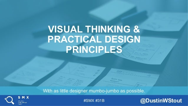 #SMX #31B @DustinWStout With as little designer mumbo-jumbo as possible. VISUAL THINKING & PRACTICAL DESIGN PRINCIPLES