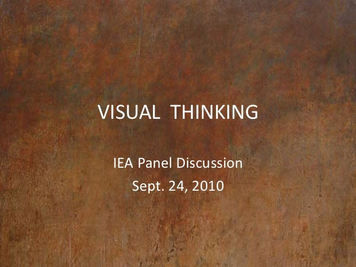 VISUAL  THINKING<br />IEA Panel Discussion <br />Sept. 24, 2010<br />