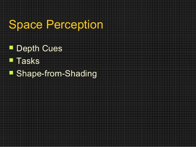 Space Perception     Depth Cues Tasks Shape-from-Shading