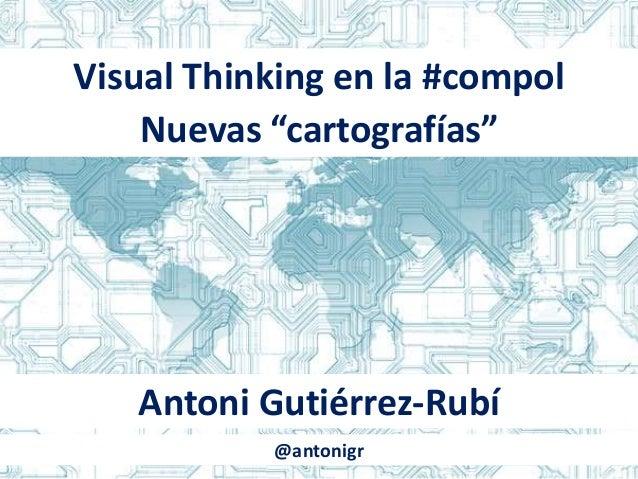"""Visual Thinking en la #compol Nuevas """"cartografías"""" Antoni Gutiérrez-Rubí @antonigr"""