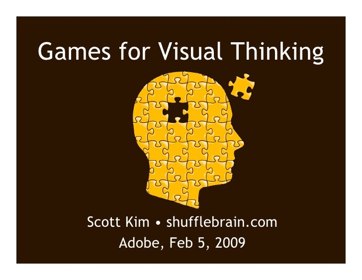 Games for Visual Thinking         Scott Kim • shufflebrain.com          Adobe, Feb 5, 2009