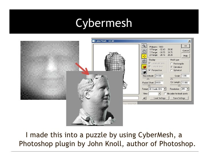 Cybermesh       I made this into a puzzle by using CyberMesh, a Photoshop plugin by John Knoll, author of Photoshop.