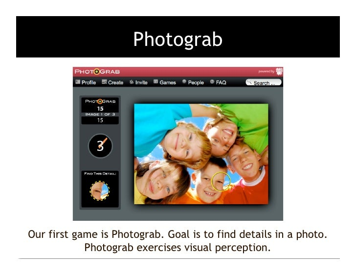 Photograb     Our first game is Photograb. Goal is to find details in a photo.             Photograb exercises visual perc...