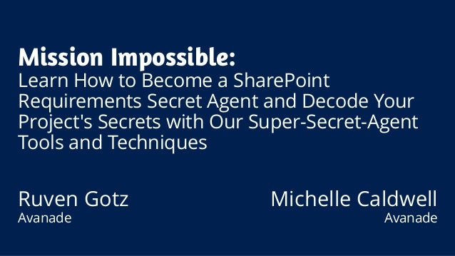Mission Impossible:  Learn How to Become a SharePoint  Requirements Secret Agent and Decode Your  Project's Secrets with O...