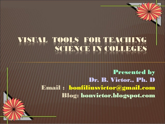 Presented by              Dr. B. Victor., Ph. DEmail : bonfiliusvictor@gmail.com     Blog: bonvictor.blogspot.com