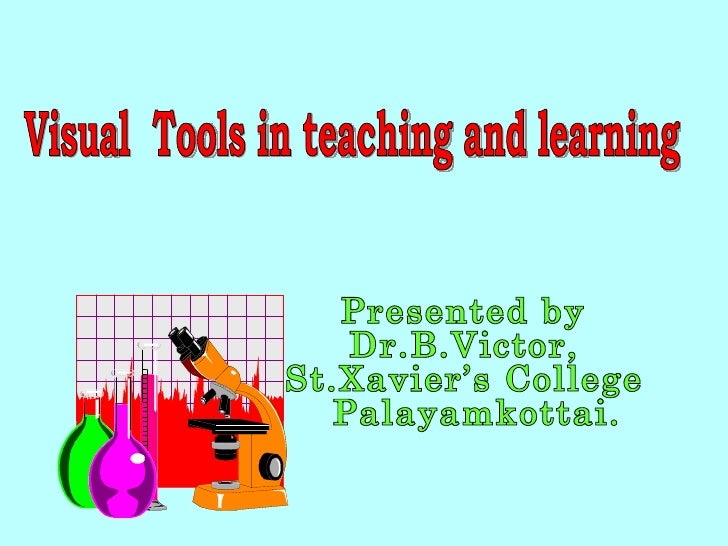 Visual  Tools in teaching and learning Presented by Dr.B.Victor, St.Xavier's College Palayamkottai.
