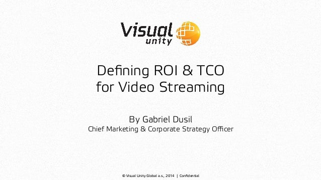 Visual unity Webinar – Defining ROI & TCO for Video Streaming
