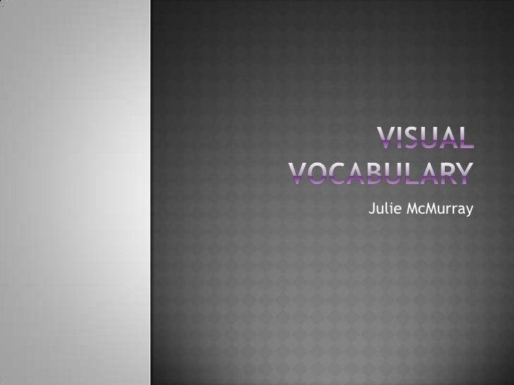 Visual Vocabulary<br />Julie McMurray<br />