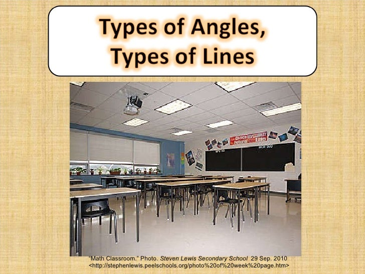 "Math is all around you.  Take a look around and try to find some angles or types of lines. "" Math Classroom."" Photo.  Stev..."