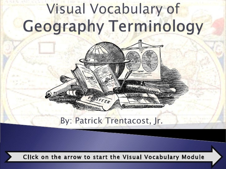 By: Patrick Trentacost, Jr.  Click on the arrow to start the Visual Vocabulary Module