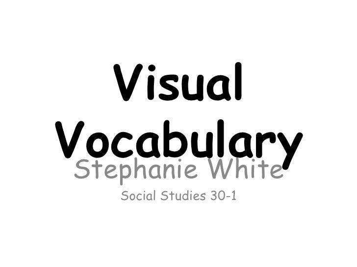 Visual Vocabulary<br />Stephanie White<br />Social Studies 30-1<br />