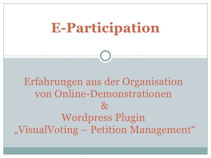 "Erfahrungen aus der Organisation  von Online-Demonstrationen  & Wordpress Plugin  ""VisualVoting – Petition Management"" E-P..."
