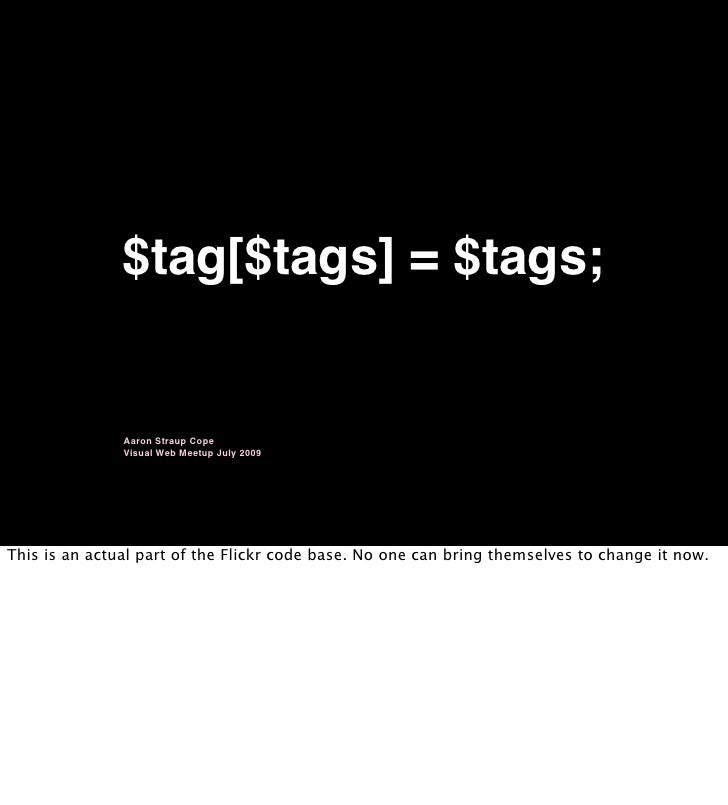 $tag[$tags] = $tags;                  Aaron Straup Cope                Visual Web Meetup July 2009     This is an actual p...
