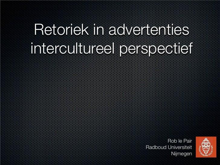 Retoriek in advertenties intercultureel perspectief                               Rob le Pair                   Radboud Un...