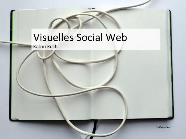 Visuelles Social WebKatrin Kuch                       © Katrin Kuch