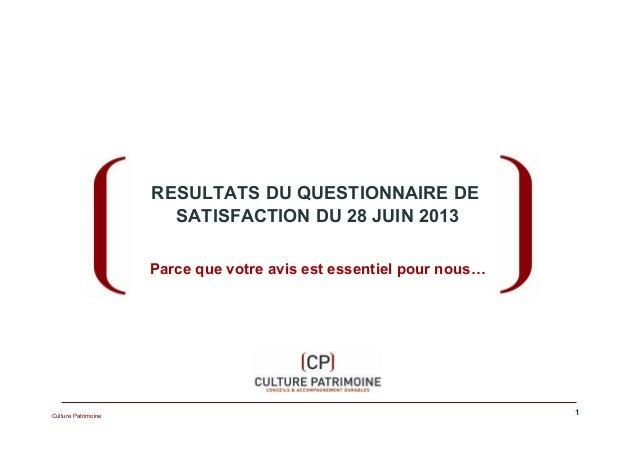 RESULTATS DU QUESTIONNAIRE DE SATISFACTION DU 28 JUIN 2013 Parce que votre avis est essentiel pour nous…  Culture Patrimoi...