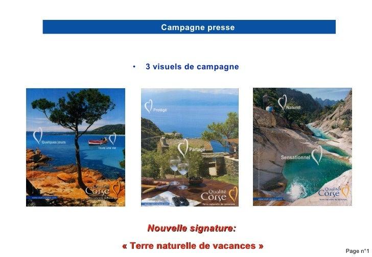 <ul><li>3 visuels de campagne </li></ul>Page n° Nouvelle signature:  « Terre naturelle de vacances » Campagne presse