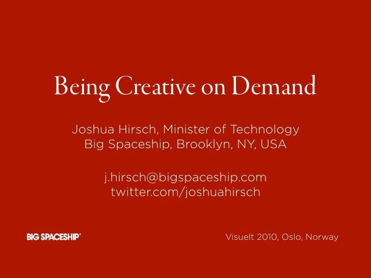 Being Creative on Demand  Joshua Hirsch, Minister of Technology    Big Spaceship, Brooklyn, NY, USA        j.hirsch@bigspa...