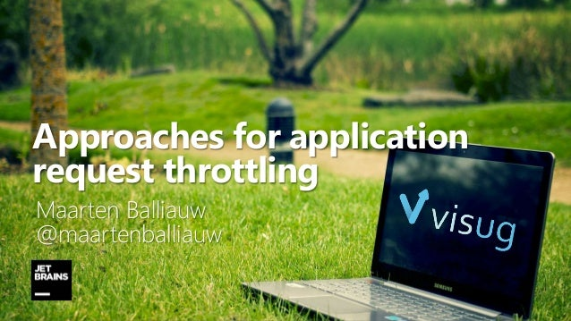 1 Approaches for application request throttling Maarten Balliauw @maartenballiauw