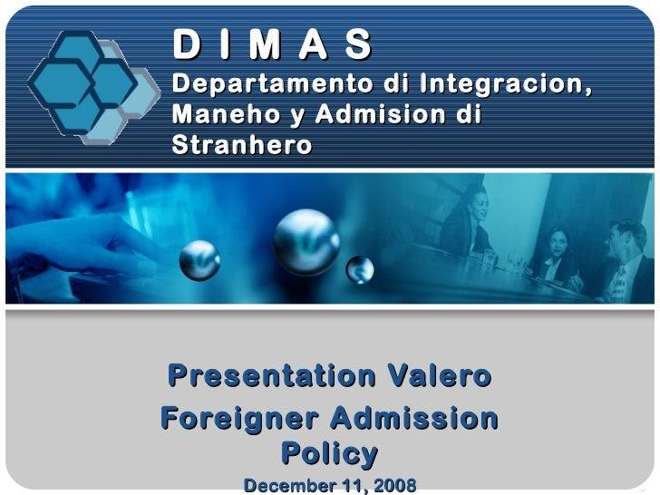 D I M A S Departamento di Integracion, Maneho y Admision di Stranhero Presentation Valero Foreigner Admission Policy Decem...