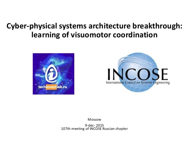 Cyber-physical systems architecture breakthrough: learning of visuomotor coordination Moscow 9-dec- 2015 107th meeting of ...