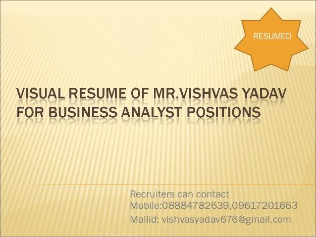 Recruiters can contactMobile:08884782639,09617201663Mailid: vishvasyadav676@gmail.comRESUMED