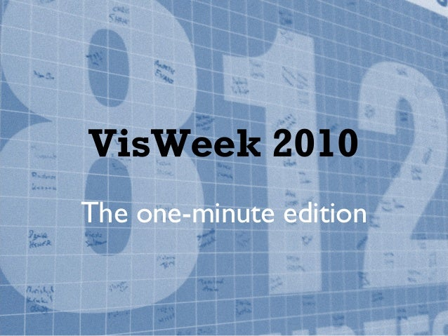 VisWeek 2010 The one-minute edition