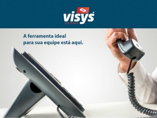 CENTRAL DE ATENDIMENTO SC (47) 30361010 SP (11) 3522 3166 VENDAS PÓS VENDAS OUVIDORIA comercial@visys.com.br suporte@visys...