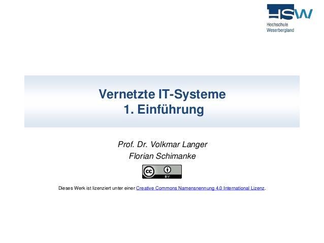 Vernetzte IT-Systeme  1. Einführung  Prof. Dr. Volkmar Langer  Florian Schimanke  Dieses Werk ist lizenziert unter einer C...