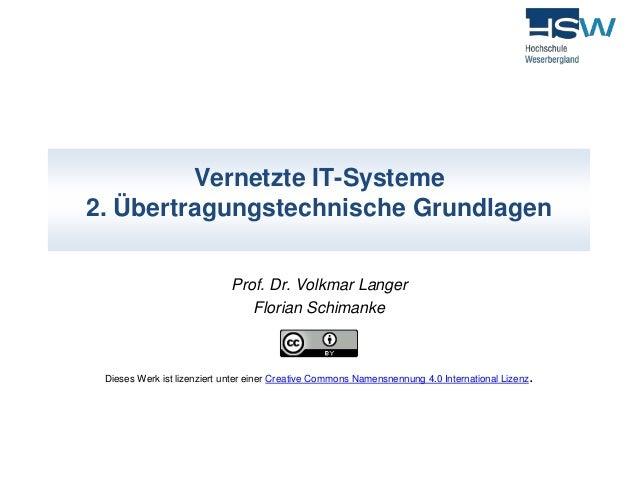 Vernetzte IT-Systeme  2. Übertragungstechnische Grundlagen  Prof. Dr. Volkmar Langer  Florian Schimanke  Dieses Werk ist l...