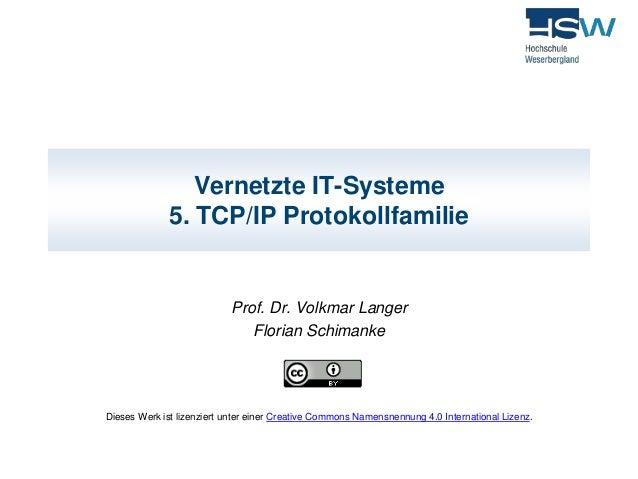 Vernetzte IT-Systeme  5. TCP/IP Protokollfamilie  Prof. Dr. Volkmar Langer  Florian Schimanke  Dieses Werk ist lizenziert ...